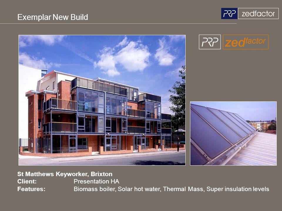St Matthews Keyworker, Brixton Client:Presentation HA Features:Biomass boiler, Solar hot water, Thermal Mass, Super insulation levels Exemplar New Bui