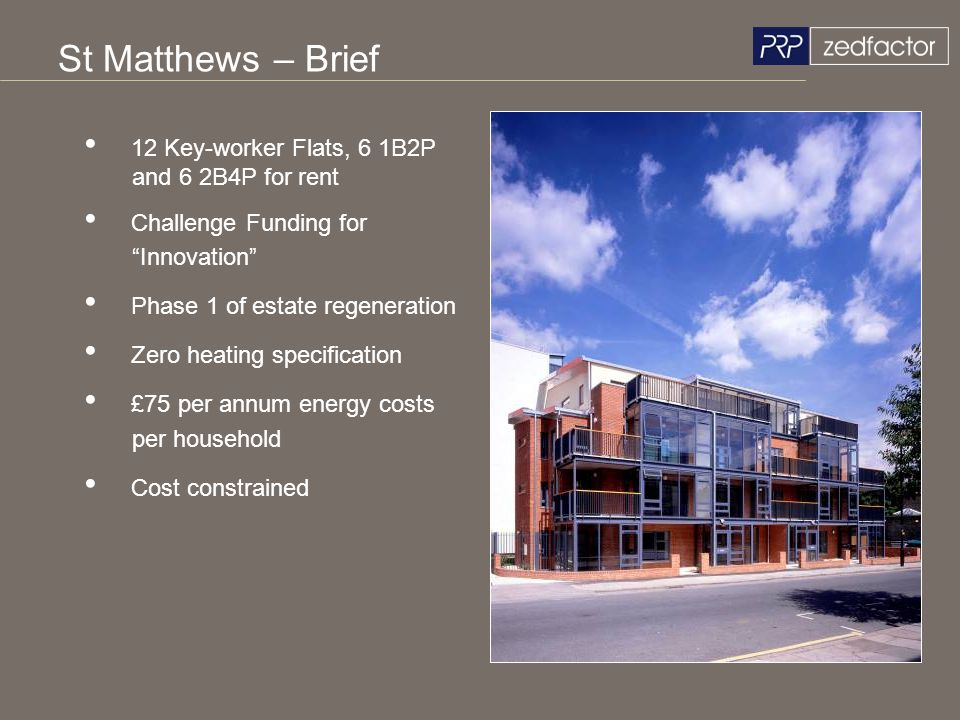 St Matthews – Brief 12 Key-worker Flats, 6 1B2P and 6 2B4P for rent Challenge Funding for Innovation Phase 1 of estate regeneration Zero heating speci