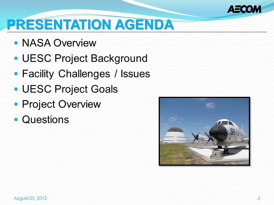 PRESENTATION AGENDA NASA Overview UESC Project Background Facility Challenges / Issues UESC Project Goals Project Overview Questions August 23, 20122