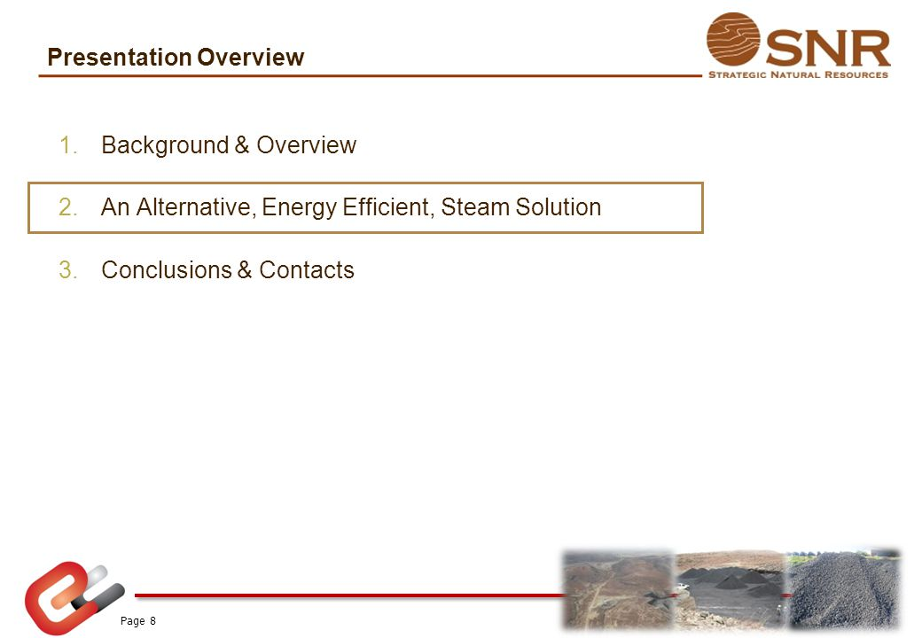 Presentation Overview 1.Background & Overview 2.An Alternative, Energy Efficient, Steam Solution 3.Conclusions & Contacts Page 8