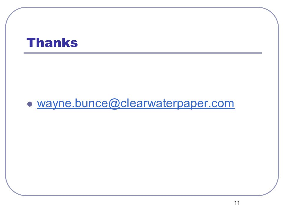 11 Thanks wayne.bunce@clearwaterpaper.com