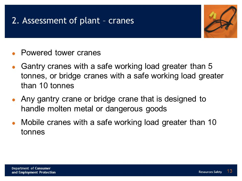 Department of Consumer and Employment Protection Resources Safety 13 2. Assessment of plant – cranes Powered tower cranes Gantry cranes with a safe wo