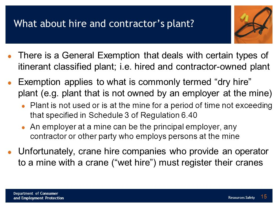 Department of Consumer and Employment Protection Resources Safety 15 What about hire and contractors plant.