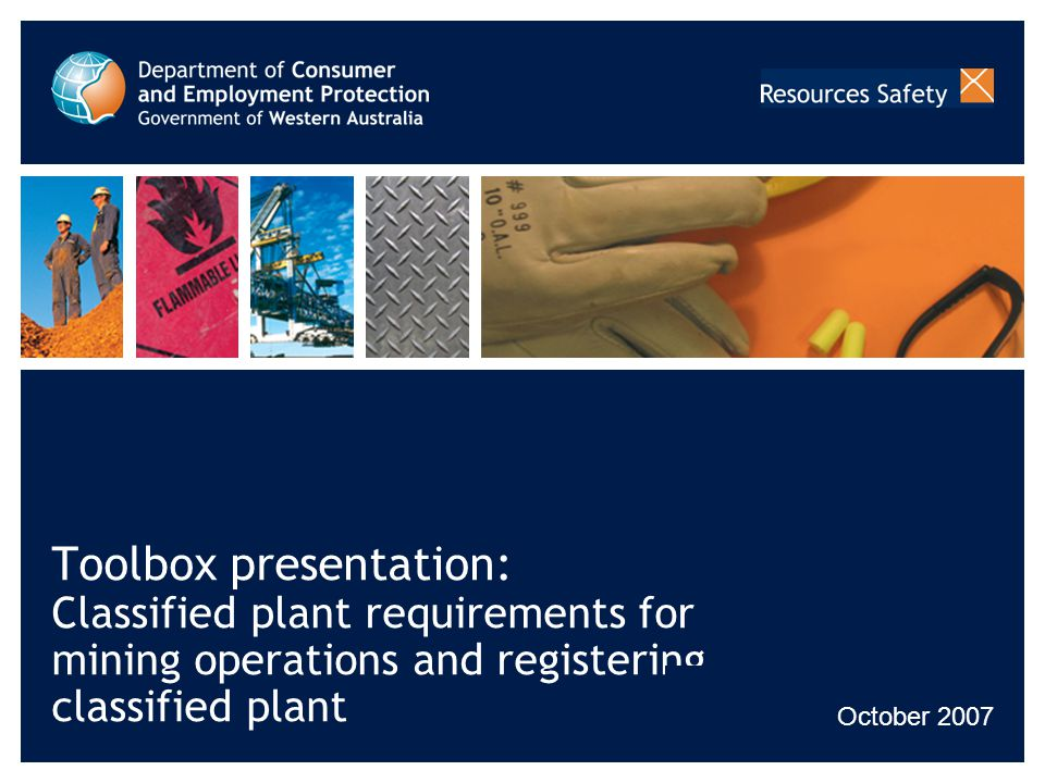 Toolbox presentation: Classified plant requirements for mining operations and registering classified plant October 2007