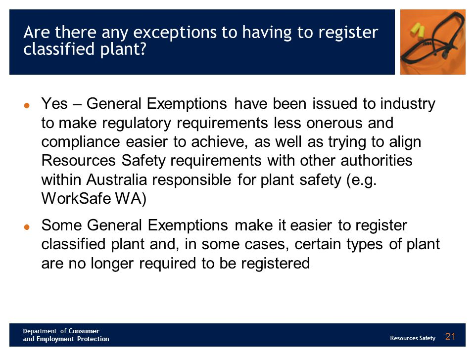 Department of Consumer and Employment Protection Resources Safety 21 Are there any exceptions to having to register classified plant.