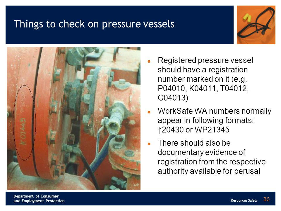 Department of Consumer and Employment Protection Resources Safety 30 Things to check on pressure vessels Registered pressure vessel should have a regi