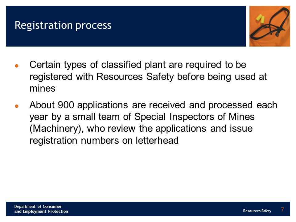 Department of Consumer and Employment Protection Resources Safety 7 Registration process Certain types of classified plant are required to be register