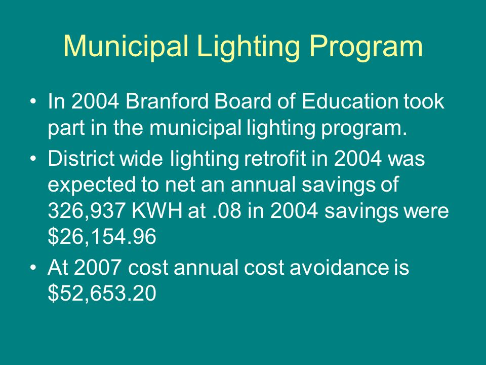 Municipal Lighting Program In 2004 Branford Board of Education took part in the municipal lighting program. District wide lighting retrofit in 2004 wa