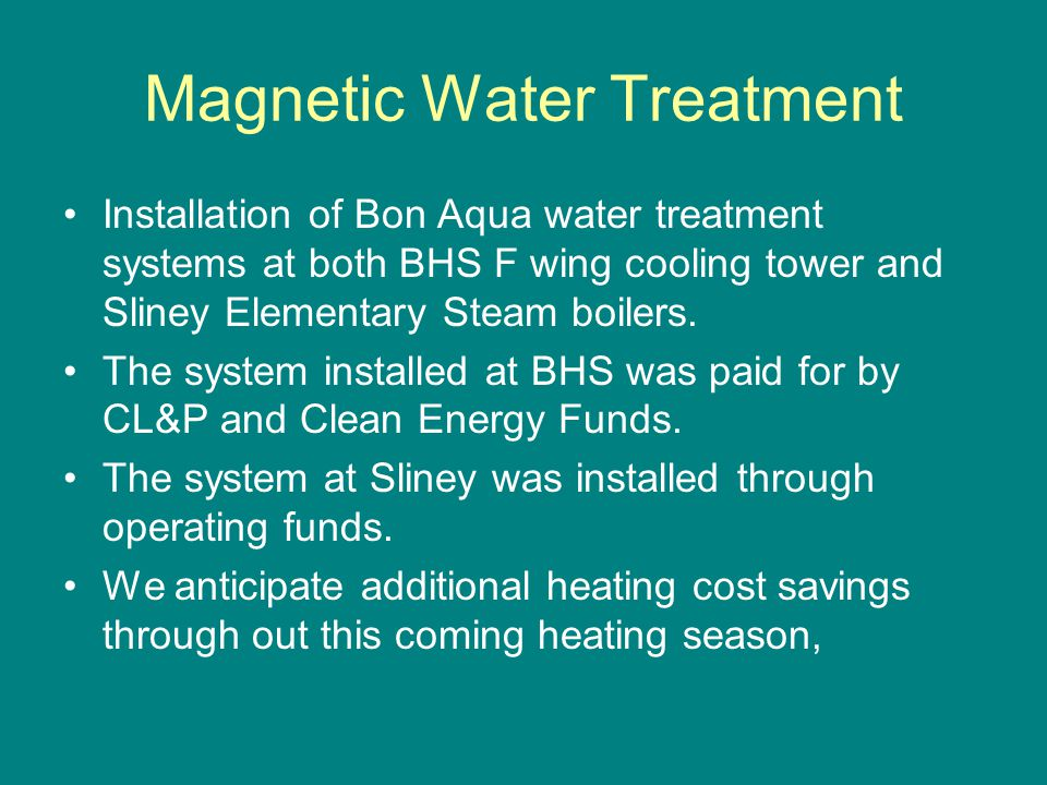 Magnetic Water Treatment Installation of Bon Aqua water treatment systems at both BHS F wing cooling tower and Sliney Elementary Steam boilers. The sy
