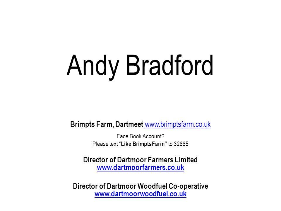 Andy Bradford Brimpts Farm, Dartmeet www.brimptsfarm.co.uk www.brimptsfarm.co.uk Face Book Account.