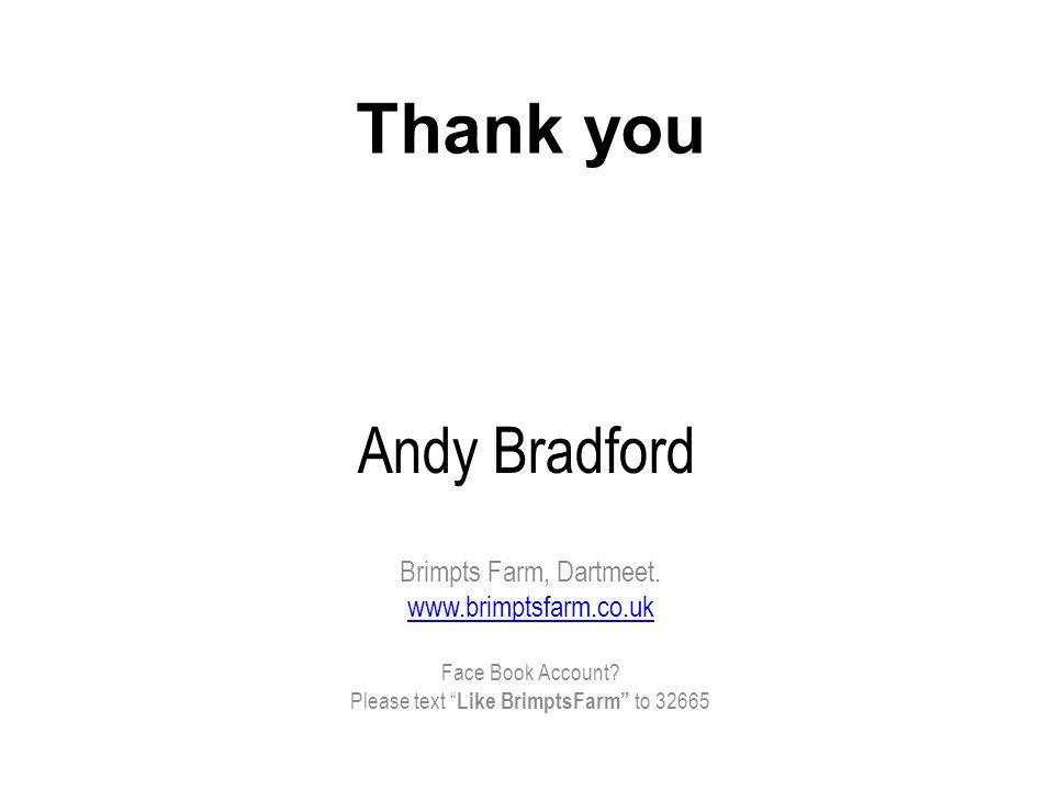 Andy Bradford Brimpts Farm, Dartmeet. www.brimptsfarm.co.uk Face Book Account.