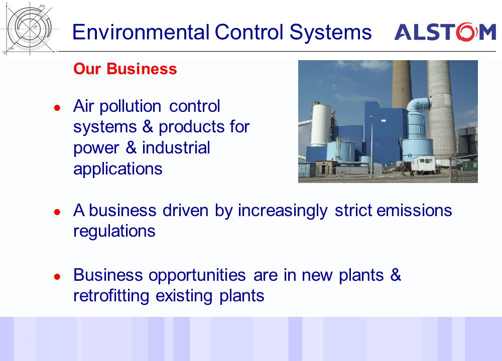 11 Environmental Control Systems Air pollution control systems & products for power & industrial applications A business driven by increasingly strict