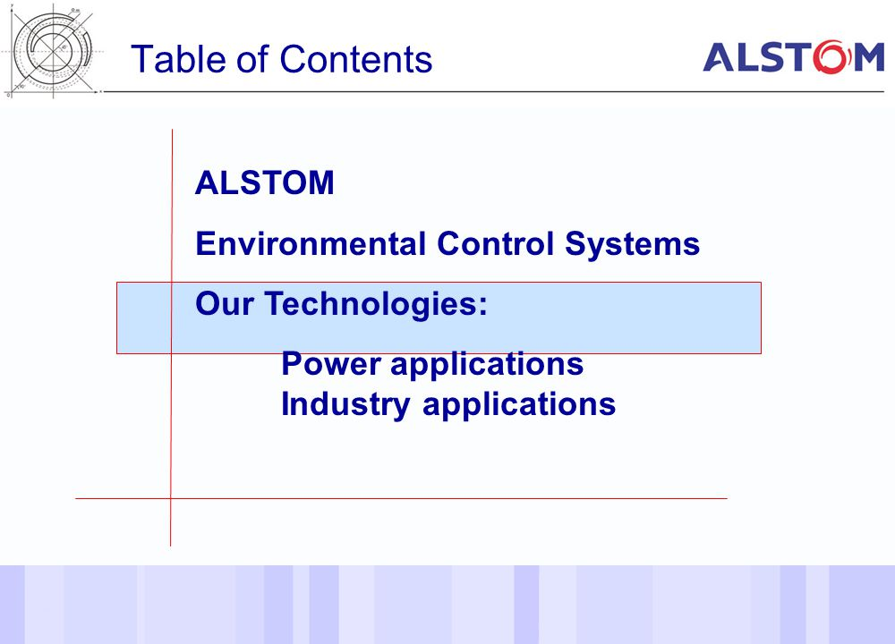 13 Table of Contents ALSTOM Environmental Control Systems Our Technologies: Power applications Industry applications