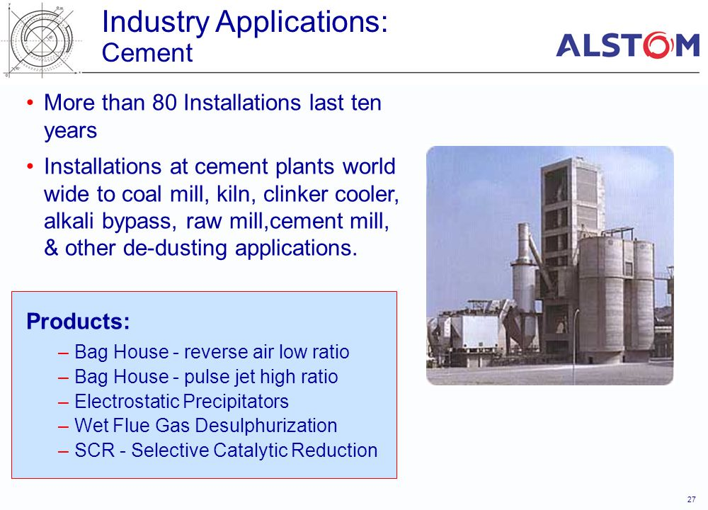 27 More than 80 Installations last ten years Installations at cement plants world wide to coal mill, kiln, clinker cooler, alkali bypass, raw mill,cem
