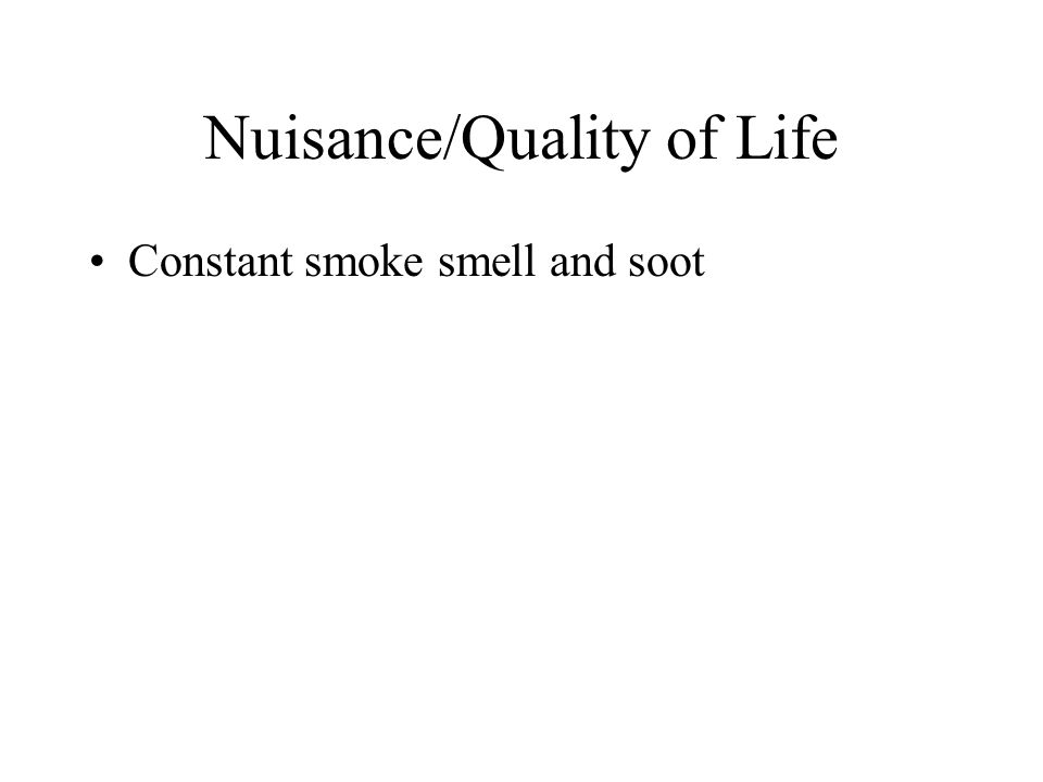Nuisance/Quality of Life Constant smoke smell and soot