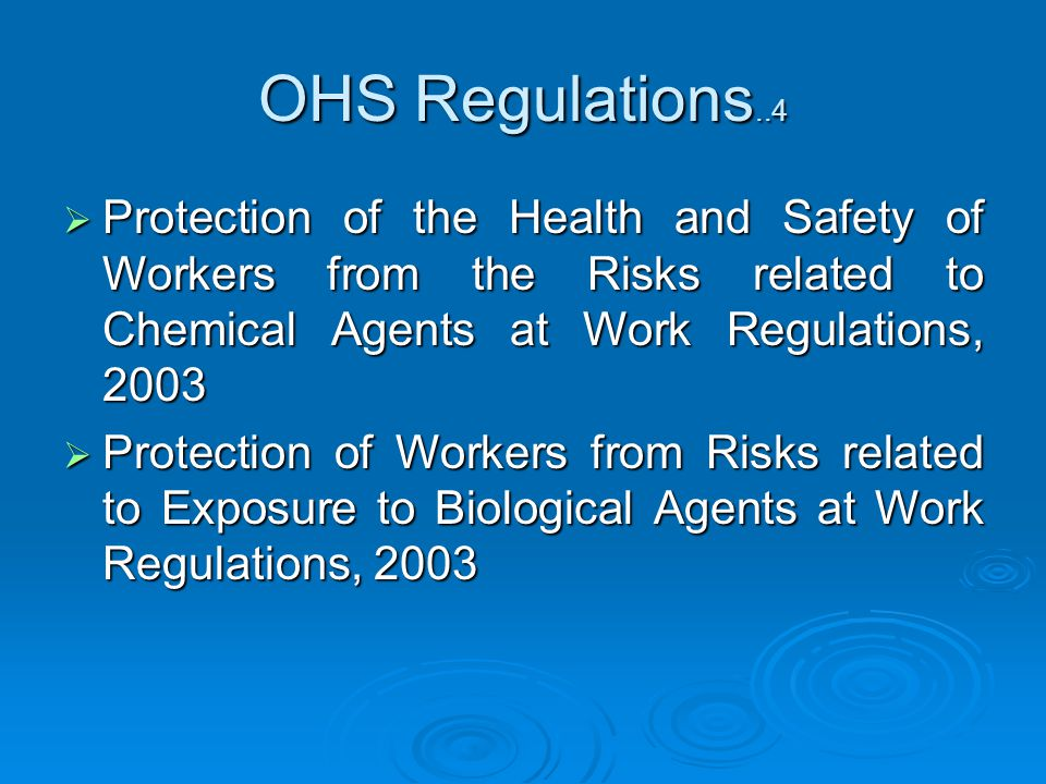 Protection of the Health and Safety of Workers from the Risks related to Chemical Agents at Work Regulations, 2003 Protection of the Health and Safety of Workers from the Risks related to Chemical Agents at Work Regulations, 2003 Protection of Workers from Risks related to Exposure to Biological Agents at Work Regulations, 2003 Protection of Workers from Risks related to Exposure to Biological Agents at Work Regulations, 2003 OHS Regulations..4