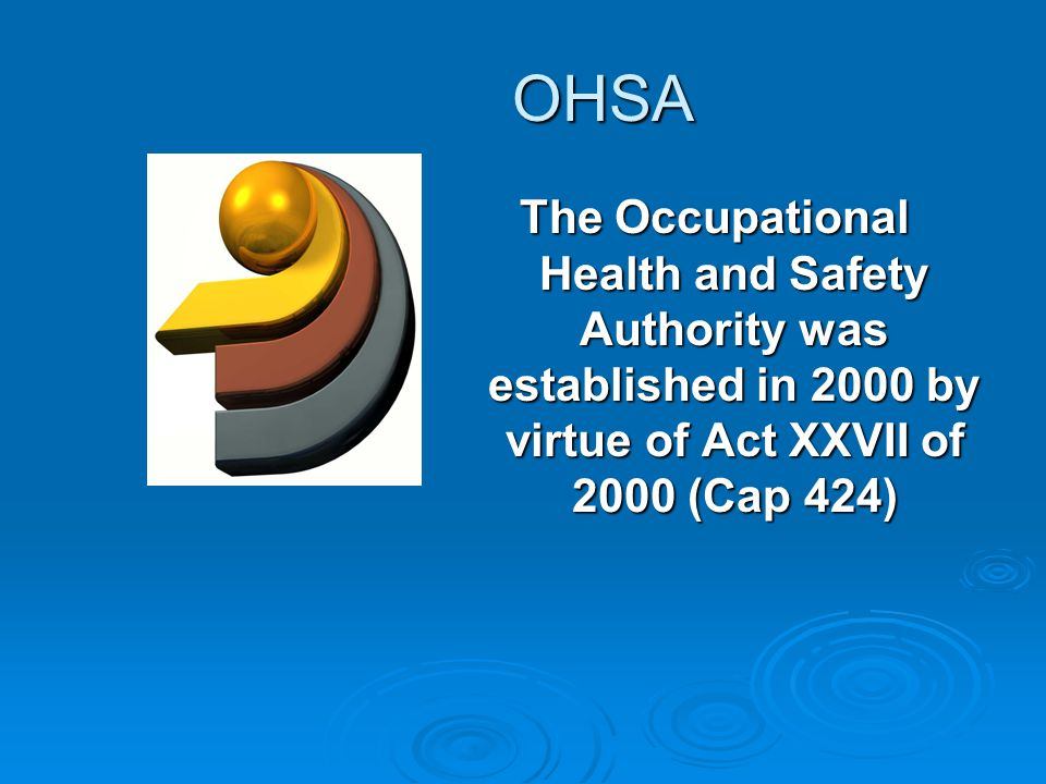 OHSA OHSA The Occupational Health and Safety Authority was established in 2000 by virtue of Act XXVII of 2000 (Cap 424)