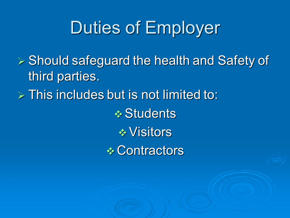 Duties of Employer Should safeguard the health and Safety of third parties.