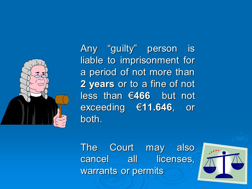 Any guilty person is liable to imprisonment for a period of not more than 2 years or to a fine of not less than 466 but not exceeding 11.646, or both.