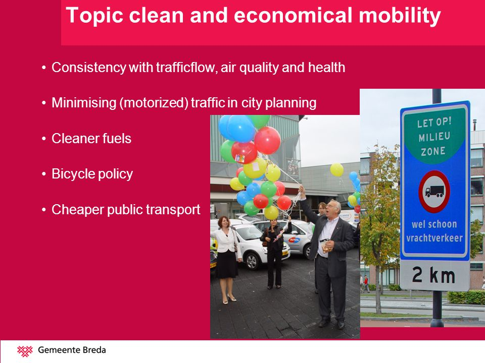 Topic clean and economical mobility Consistency with trafficflow, air quality and health Minimising (motorized) traffic in city planning Cleaner fuels Bicycle policy Cheaper public transport