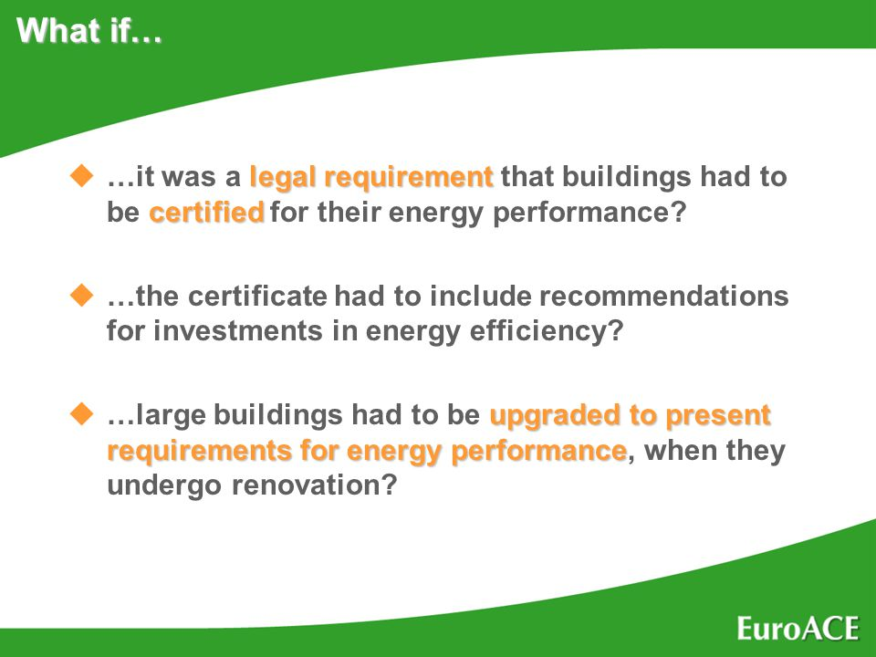 What if… u…it was a legal requirement requirement that buildings had to be certified certified for their energy performance.