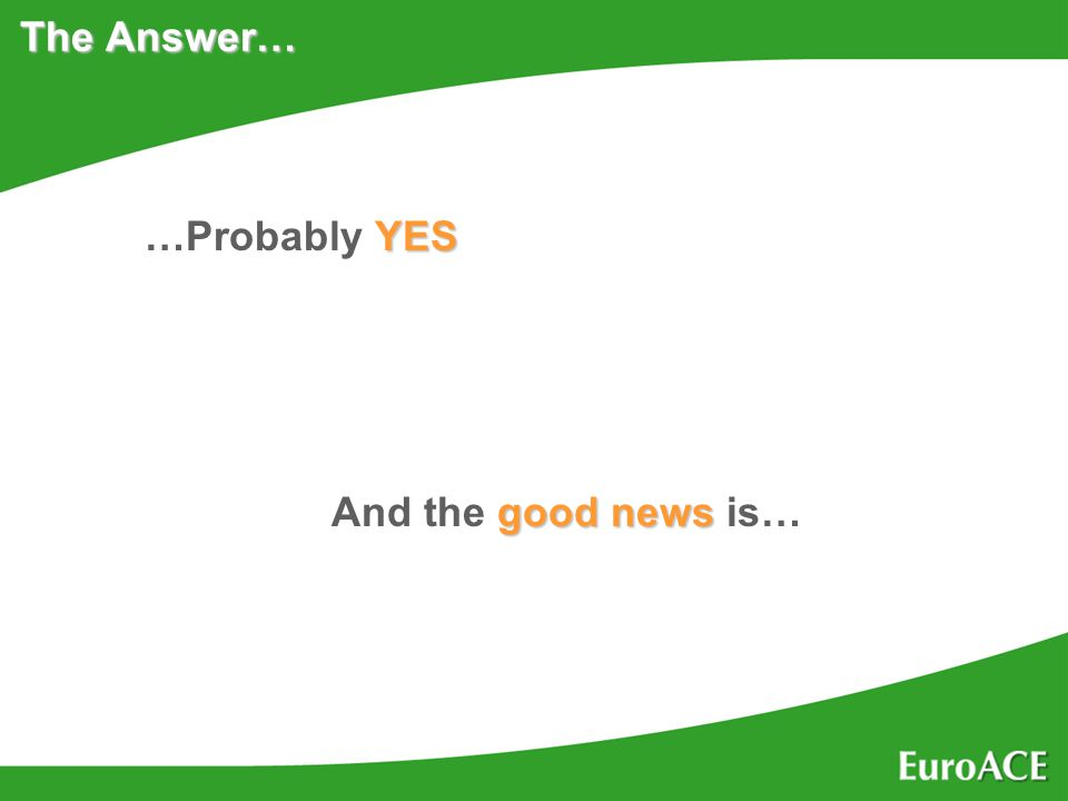 The Answer… …Probably YES And the good news news is…