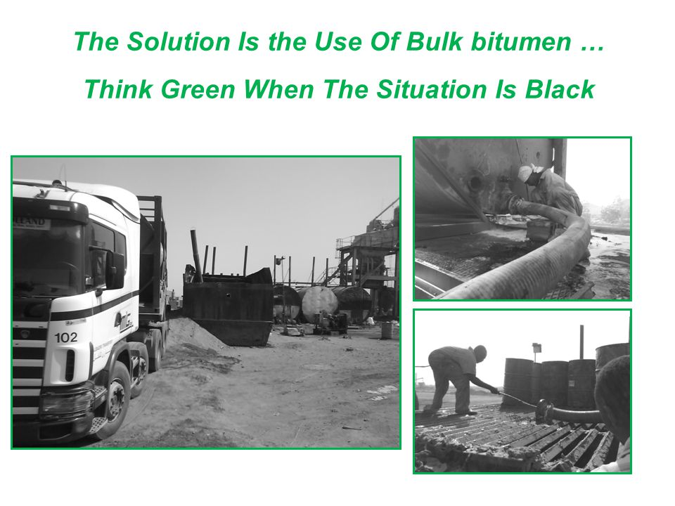 The Solution Is the Use Of Bulk bitumen … Think Green When The Situation Is Black