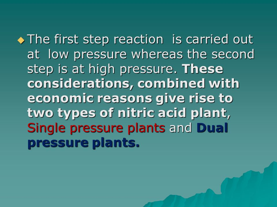 The first step reaction is carried out at low pressure whereas the second step is at high pressure. These considerations, combined with economic reaso
