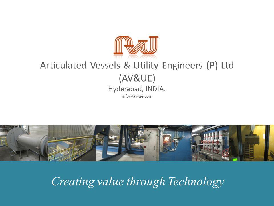 Articulated Vessels & Utility Engineers (P) Ltd (AV&UE) Hyderabad, INDIA. info@av-ue.com Creating value through Technology