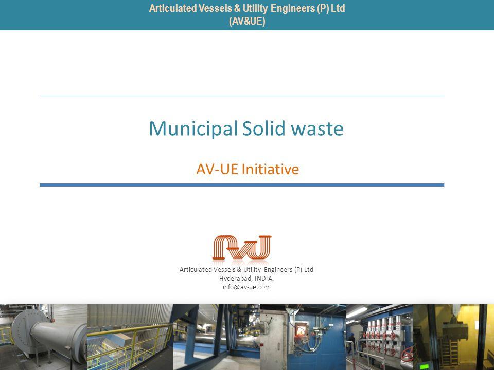Articulated Vessels & Utility Engineers (P) Ltd Hyderabad, INDIA. info@av-ue.com Municipal Solid waste AV-UE Initiative Articulated Vessels & Utility