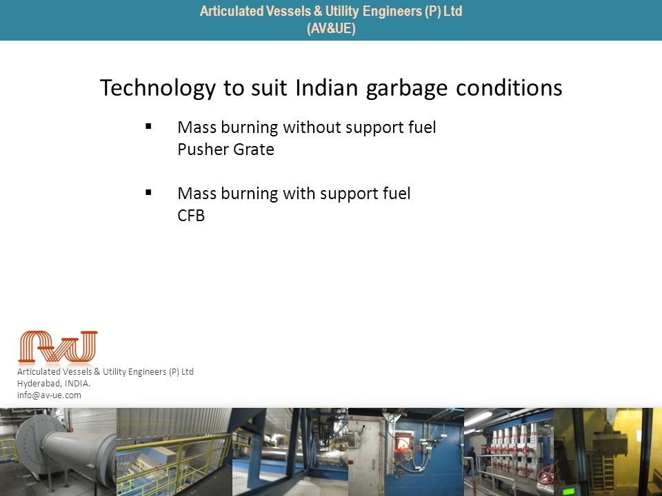 Articulated Vessels & Utility Engineers (P) Ltd Hyderabad, INDIA. info@av-ue.com Technology to suit Indian garbage conditions Mass burning without sup