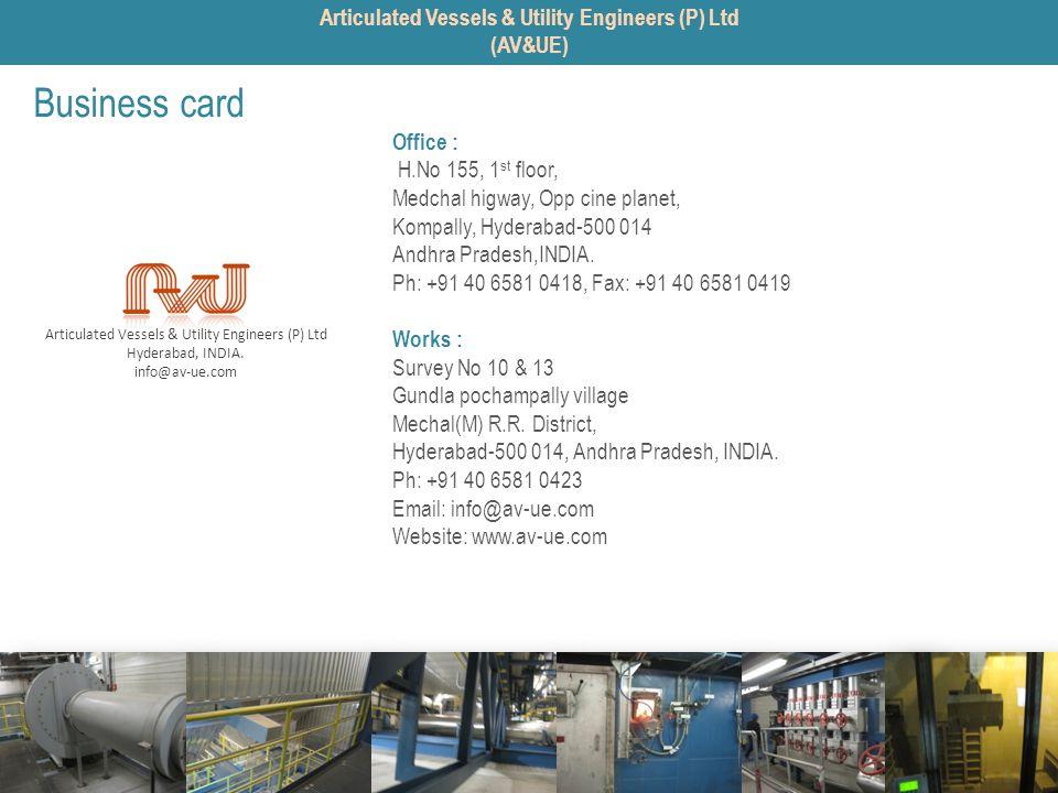 Articulated Vessels & Utility Engineers (P) Ltd Hyderabad, INDIA. info@av-ue.com Business card Office : H.No 155, 1 st floor, Medchal higway, Opp cine