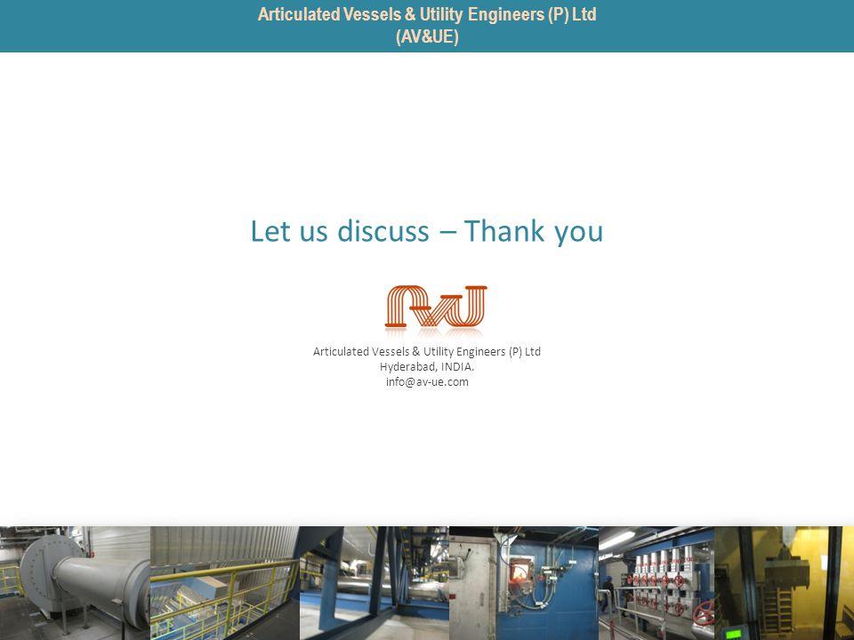 Articulated Vessels & Utility Engineers (P) Ltd Hyderabad, INDIA. info@av-ue.com Let us discuss – Thank you Articulated Vessels & Utility Engineers (P