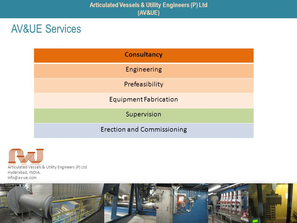 Articulated Vessels & Utility Engineers (P) Ltd Hyderabad, INDIA. info@av-ue.com AV&UE Services Articulated Vessels & Utility Engineers (P) Ltd (AV&UE