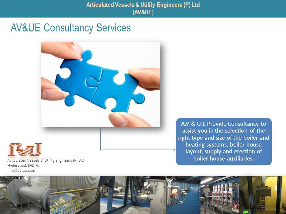Articulated Vessels & Utility Engineers (P) Ltd Hyderabad, INDIA. info@av-ue.com AV&UE Consultancy Services A.V & U.E Provide Consultancy to assist yo