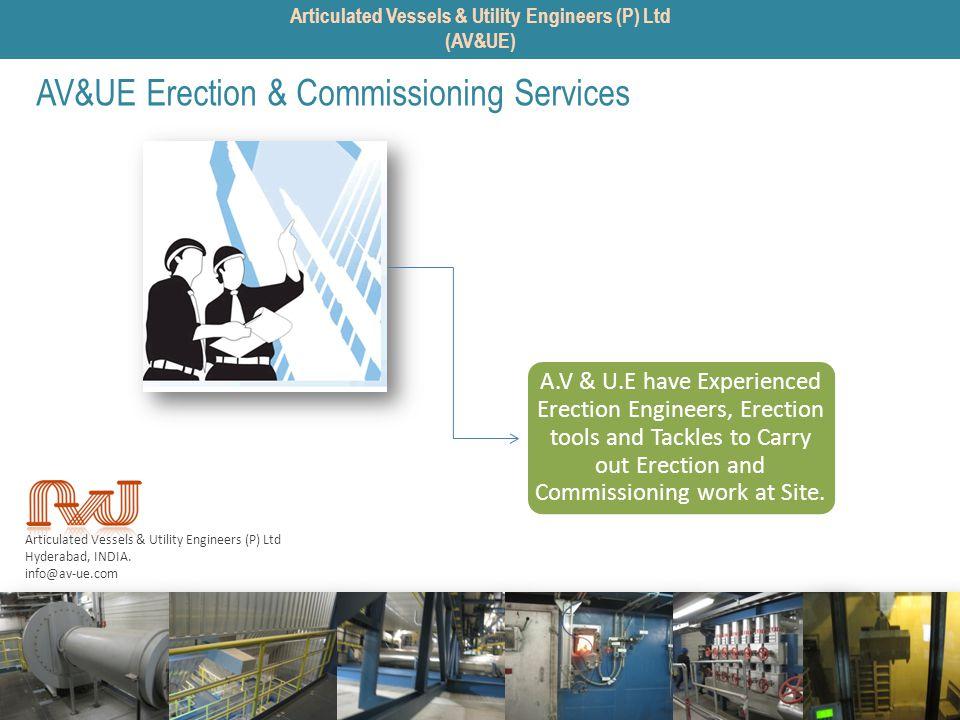 Articulated Vessels & Utility Engineers (P) Ltd Hyderabad, INDIA. info@av-ue.com AV&UE Erection & Commissioning Services A.V & U.E have Experienced Er