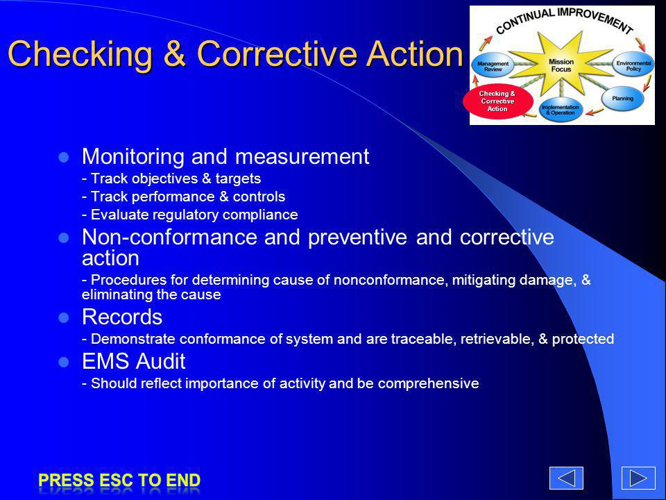 Checking & Corrective Action Monitoring and measurement - Track objectives & targets - Track performance & controls - Evaluate regulatory compliance N