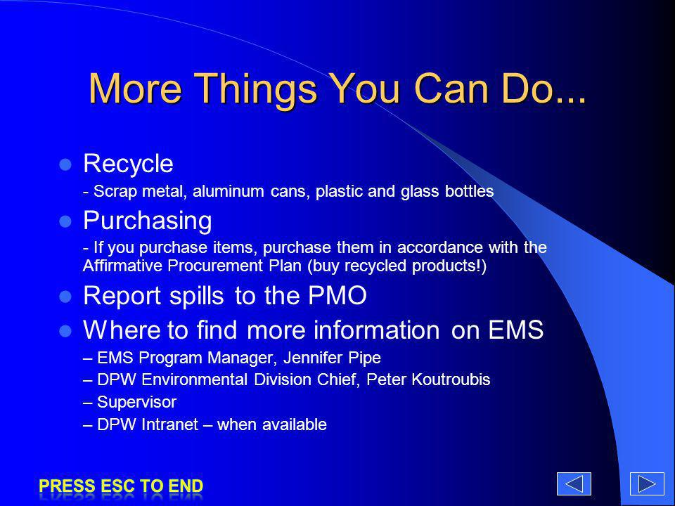 More Things You Can Do... Recycle - Scrap metal, aluminum cans, plastic and glass bottles Purchasing - If you purchase items, purchase them in accorda