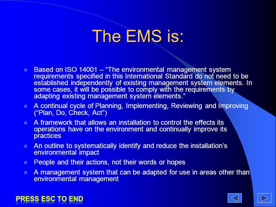 The EMS is: Based on ISO 14001 – The environmental management system requirements specified in this International Standard do not need to be establish