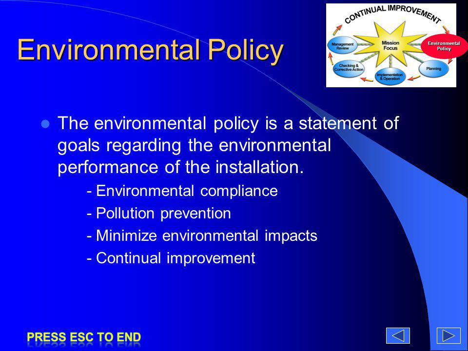 Environmental Policy The environmental policy is a statement of goals regarding the environmental performance of the installation. - Environmental com