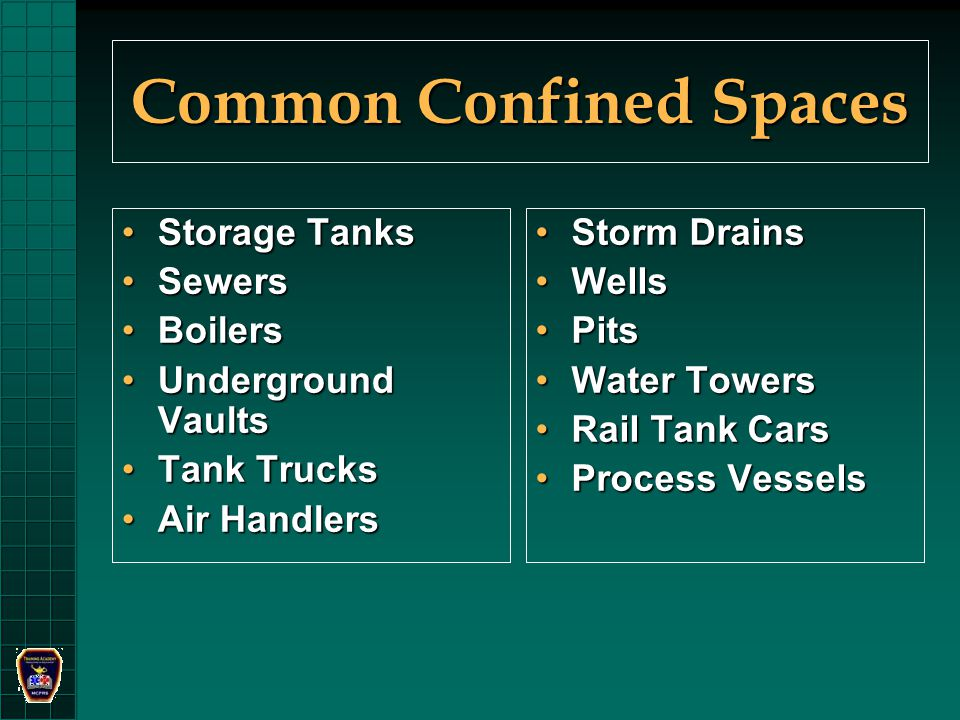 Common Confined Spaces Storage TanksStorage Tanks SewersSewers BoilersBoilers Underground VaultsUnderground Vaults Tank TrucksTank Trucks Air HandlersAir Handlers Storm DrainsStorm Drains WellsWells PitsPits Water TowersWater Towers Rail Tank CarsRail Tank Cars Process VesselsProcess Vessels