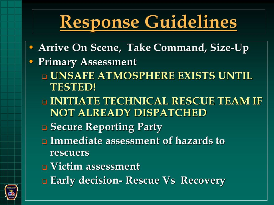 Response Guidelines Arrive On Scene, Take Command, Size-Up Arrive On Scene, Take Command, Size-Up Primary Assessment Primary Assessment UNSAFE ATMOSPHERE EXISTS UNTIL TESTED.