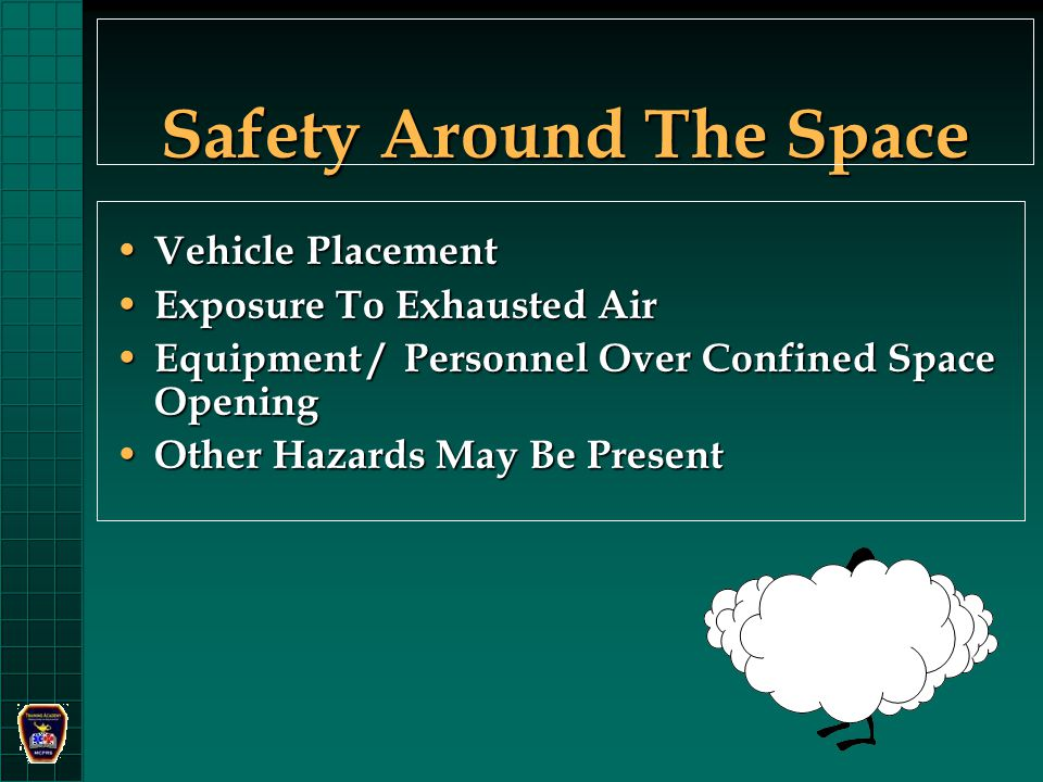 Safety Around The Space Vehicle Placement Vehicle Placement Exposure To Exhausted Air Exposure To Exhausted Air Equipment / Personnel Over Confined Space Opening Equipment / Personnel Over Confined Space Opening Other Hazards May Be Present Other Hazards May Be Present