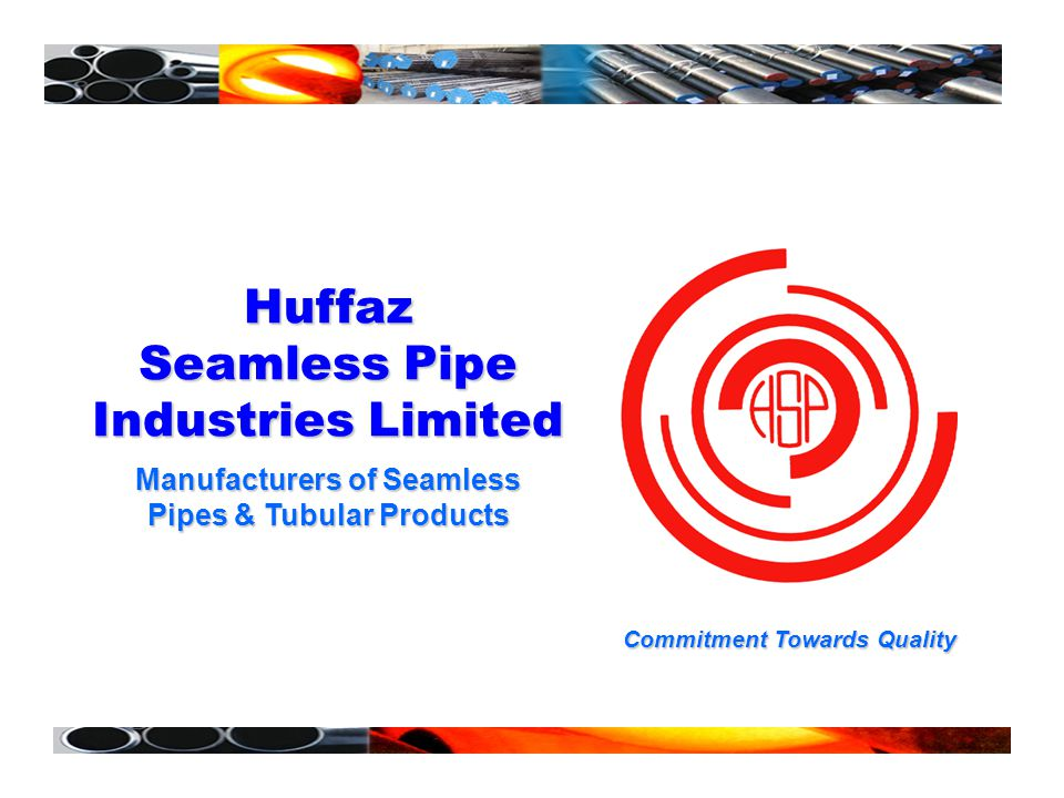 Huffaz Seamless Pipe Industries Limited Manufacturers of Seamless Pipes & Tubular Products Commitment Towards Quality