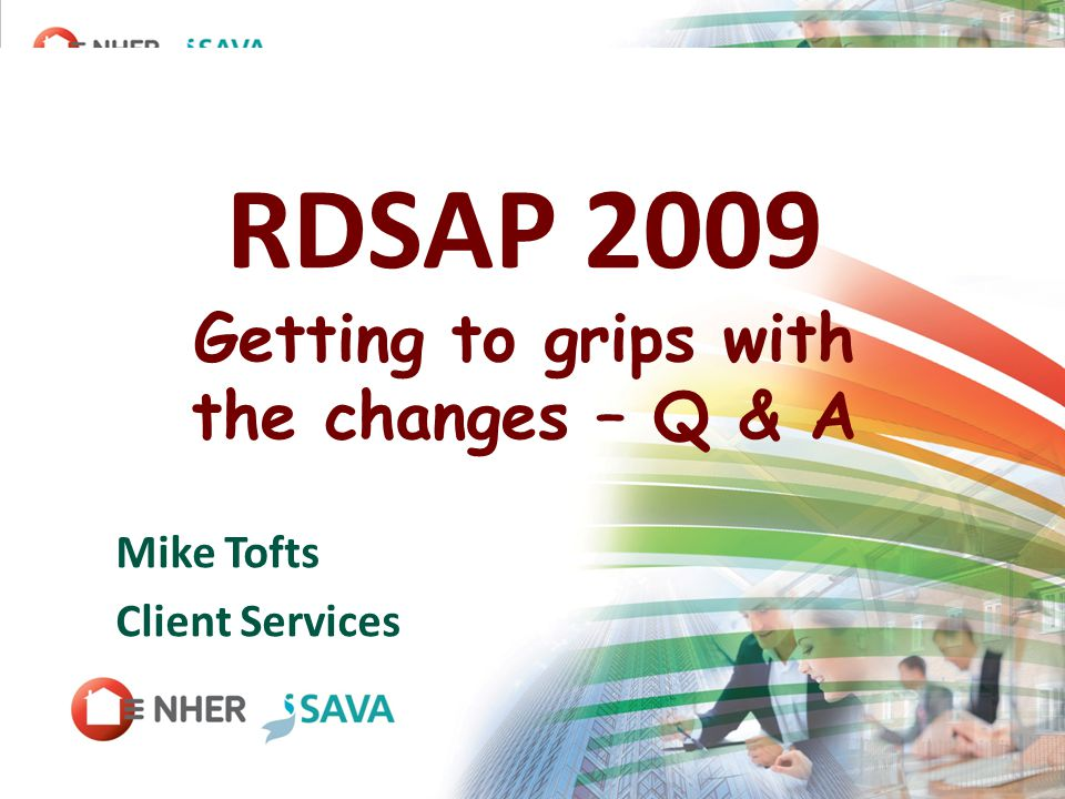 RDSAP 2009 Getting to grips with the changes – Q & A Mike Tofts Client Services