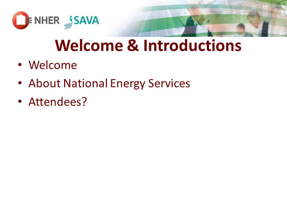 Welcome & Introductions Welcome About National Energy Services Attendees