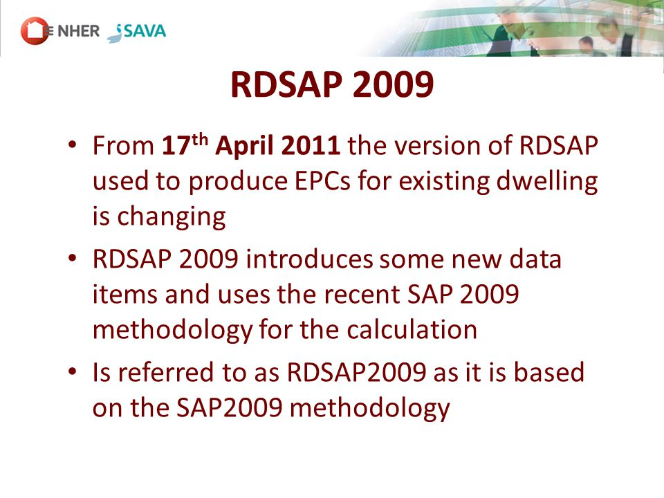 RDSAP 2009 – Building services More options for and the inclusion of heat pumps and micro-chp in Product Database More options for primary and secondary heating Improved hot water only options Additional controls for community heating Additional fuels available Alternative data entry option for photovoltaic (PV) systems Minor modification to lighting data