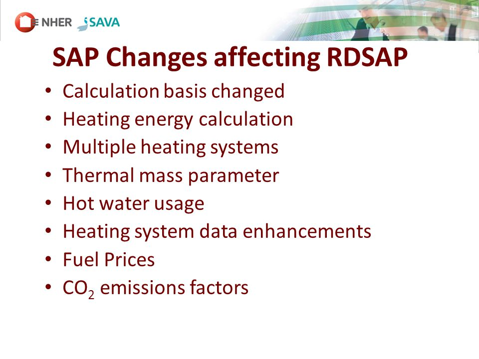 SAP Changes not affecting RDSAP Cooling energy included Multiple ventilation systems Party wall performance criteria Thermal bridging parameters Multiple wind turbines Heat recovery from showers Heat recovery from flues Multiple special features (Appendix Q)