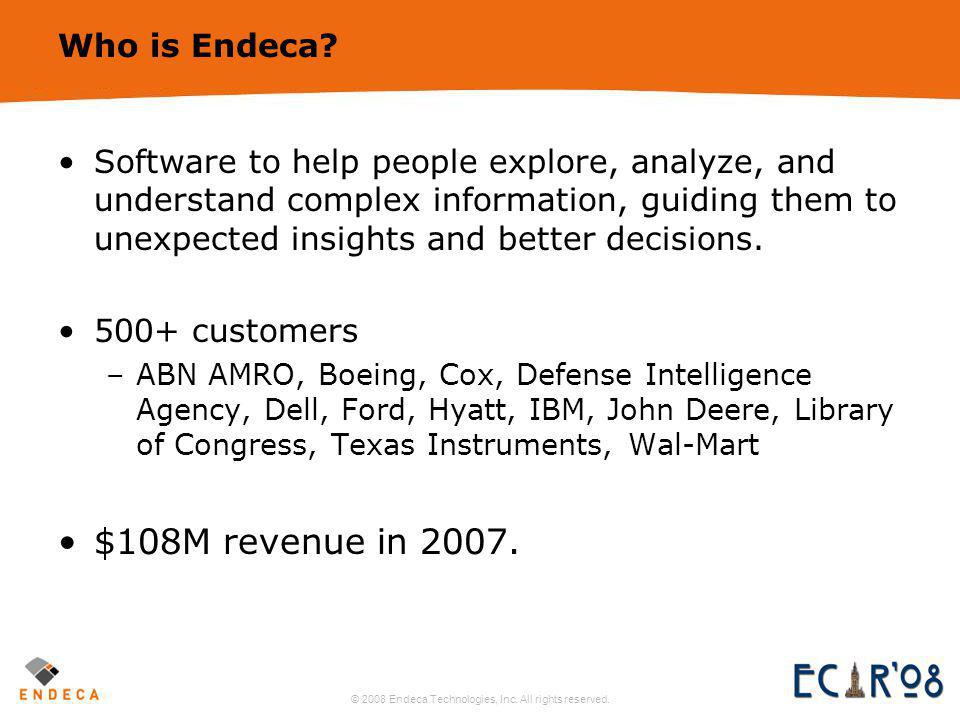 © 2008 Endeca Technologies, Inc. All rights reserved. 4 some of our customers