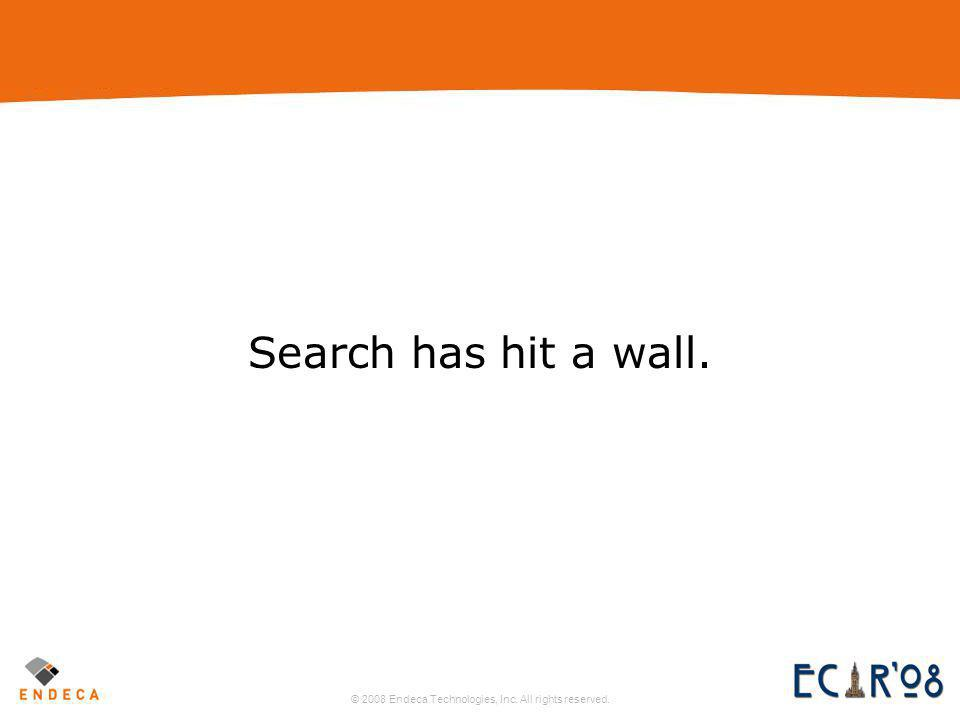 © 2008 Endeca Technologies, Inc. All rights reserved. 10 search hits a wall in ecommerce